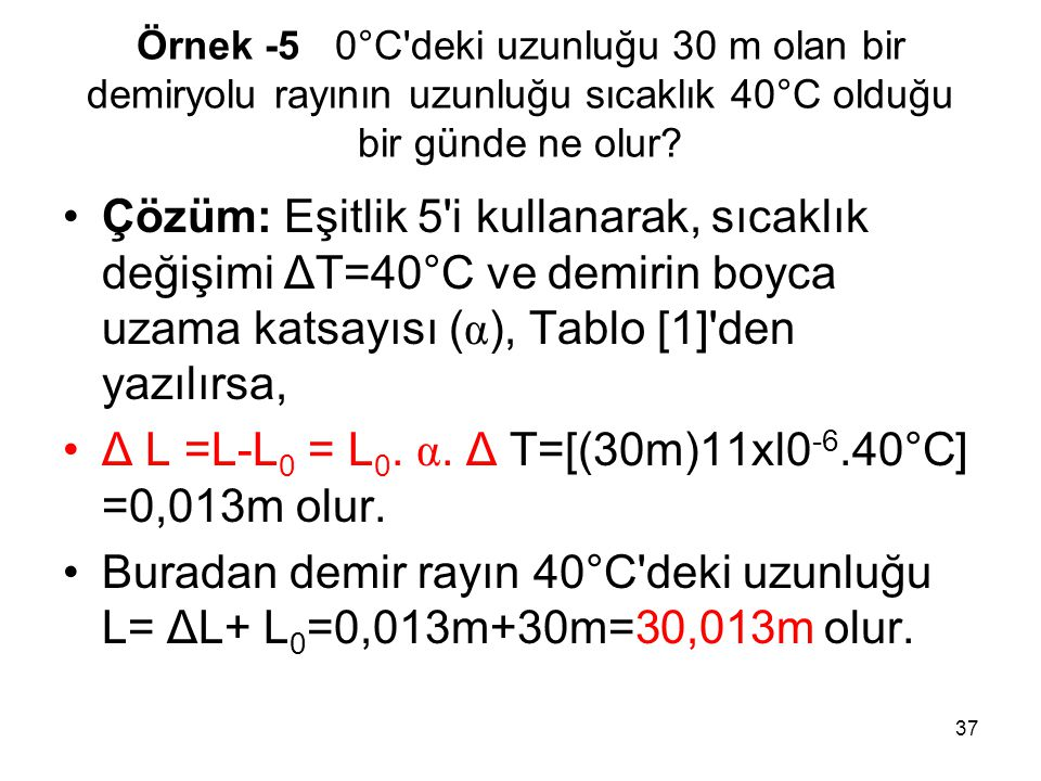 Δ L =L-L0 = L0. α. Δ T=[(30m)11xl0-6.40°C] =0,013m olur.